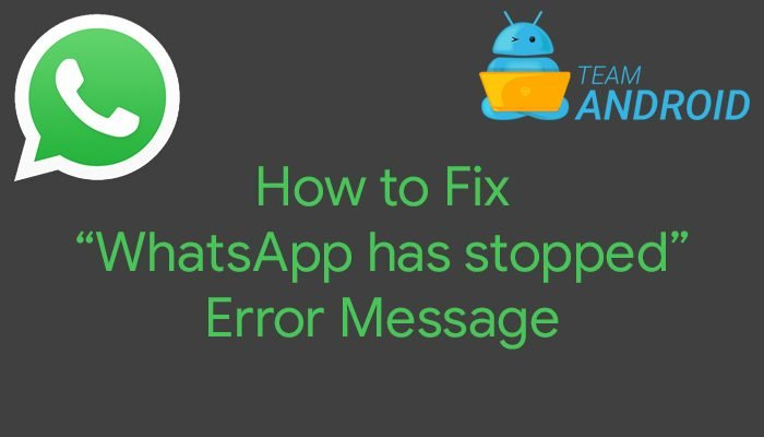 """How to Fix """"WhatsApp has stopped"""" Error Message"""