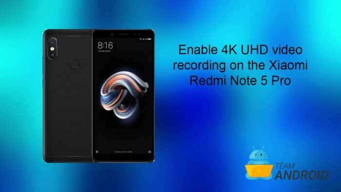 Enable 4K UHD Video Recording on Xiaomi Redmi Note 5 Pro