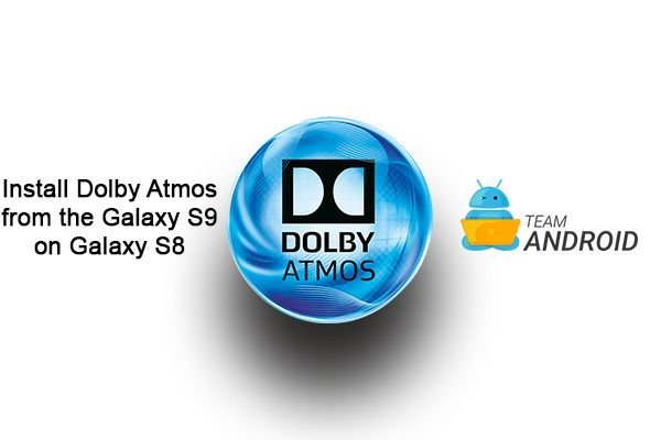 Install Dolby Atmos on Galaxy S8, Ported from Galaxy S9