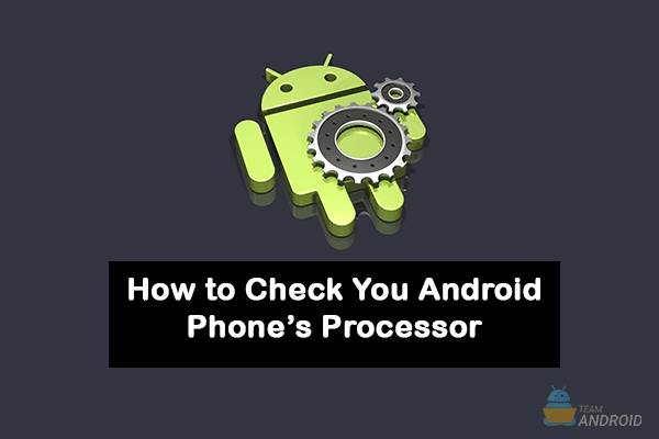 How to Check Processor Type on Android Smartphones 1