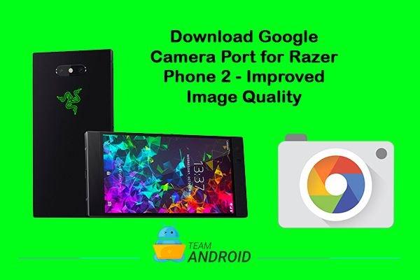 Download Google Camera Port for Razer Phone 2 - Improved Image Quality 11