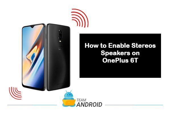 How To Enable Stereo Speakers on OnePlus 6T - [Root]