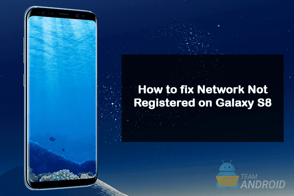 HOW TO: Fix Network not Registered on Samsung Galaxy S8 / S8+