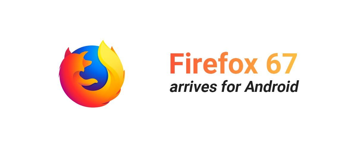 Firefox 67 Available for Android, Carries New Search Widget 2